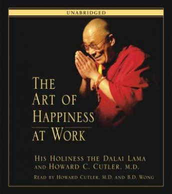 Art of Happiness at Work, His Holiness The Dalai Lama, Howard C. Cutler