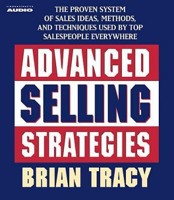 Advanced Selling Strategies: The Proven System Practiced by Top Salespeople, Brian Tracy