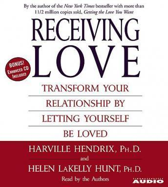 Receiving Love: Letting Yourself Be Loved Will Transform Your Relationship, Helen LaKelly Hunt, Harville Hendrix