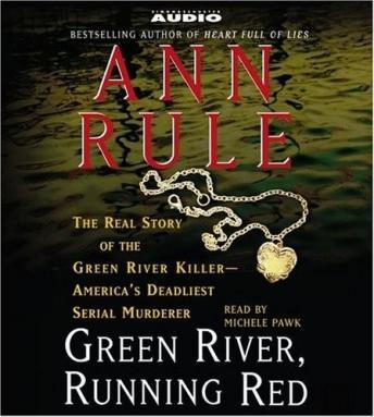 Download Green River, Running Red: The Real Story of the Green River Killer--Americas Deadliest Serial Murderer by Ann Rule