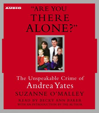 Download Are You There Alone?: The Unspeakable Crime of Andrea Yates by Suzanne O'Malley