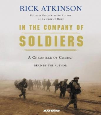 In The Company of Soldiers: A Chronicle of Combat in Iraq, Rick Atkinson