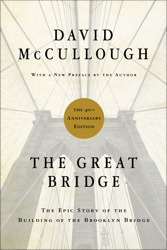 Great Bridge: The Epic Story of the Building of the Brooklyn Bridge, David McCullough