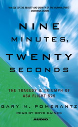 Nine Minutes, Twenty Seconds: The Tragedy and Triumph of ASA Flight 529, Gary M. Pomerantz