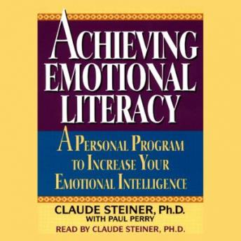 Achieving Emotional Literacy: A Personal Program to Increase Your Emotional Intelligence, George A. Steiner