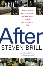 After: How America Confronted the September 12 Era, Steven Brill