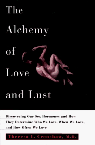 Alchemy of Love and Lust: Discover Our Sex Hormones & Determine Who We Love, Theresa L. Crenshaw