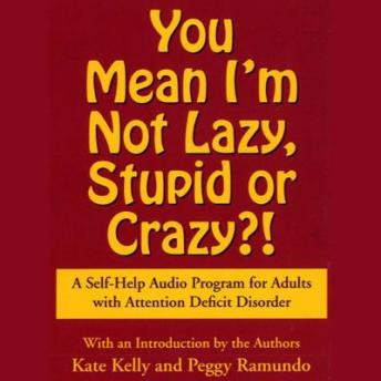 You Mean I'm Not Lazy, Stupid or Crazy?: A Self-help Audio Program for Adults with Attention Deficit Disorder, Kate Kelly