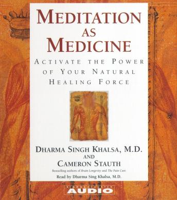 Meditation as Medicine: Activate the Power of Your Natural Healing Force, Cameron Stauth, Dharma Singh Khalsa, M.D.