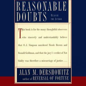 Reasonable Doubts: The O.J. Simpson Case and the Criminal Justice System, Alan M. Dershowitz