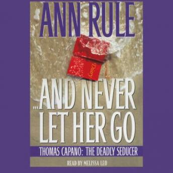 And Never Let Her Go: Thomas Capano, the Deadly Seducer, Audio book by Ann Rule