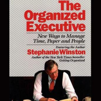 Organized Executive: New Ways to Manage Time, Paper and People, Stephanie Winston