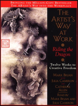 The Artist's Way at Work: Riding the Dragon: Twelve Weeks to Creative Freedom