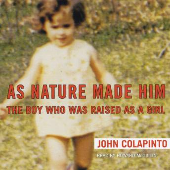 As Nature Made Him: The Boy Who Was Raised as a Girl, John Colapinto