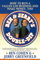 Ben & Jerry's Double-Dip Capitalism: Lead With Your Values and Make Money Too, Ben Cohen, Jerry Greenfield