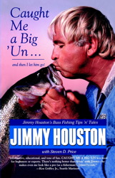 Caught Me A Big'Un...And then I Let Him Go!: Jimmy Houston's Bass Fishing Tips, Jimmy Houston
