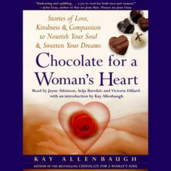 Chocolate for A Womans Heart: Stories of Love, Kindness and Compassion to Nourish Your Soul and Sweeten Your Dreams