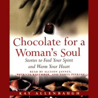 Chocolate for A Womans Soul: Stories to Feed Your Spirit and Warm Your Heart, Kay Allenbaugh
