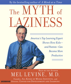 The Myth of Laziness: America's Top Learning Expert Shows How Kids--and Parents--Can Become more Productive