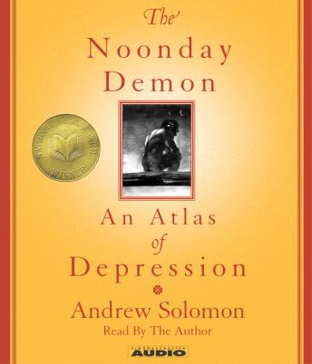 Noonday Demon: An Atlas Of Depression, Andrew Solomon
