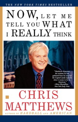 Now, Let Me Tell You What I Really Think, Chris Matthews