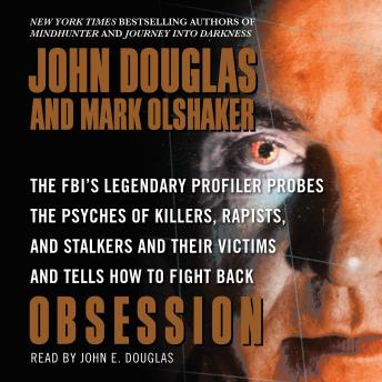 Obsession: The FBI's Legendary Profiler Probes the Psyches of Killers, Rapists, and Stalkers and Their Victims and Tells How to Fight Back