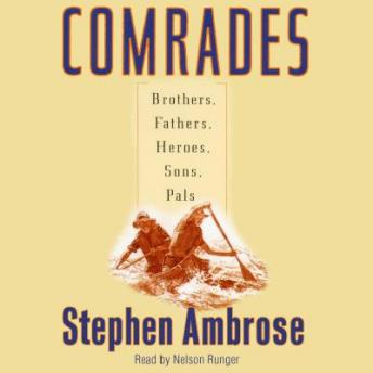 Comrades: Brothers, Fathers, Sons, Pals, Stephen E. Ambrose