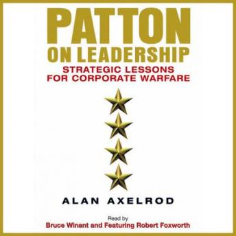 Patton on Leadership: Strategic Lessons for Corporate Warfare