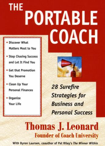 The Portable Coach: Twenty-Eight Sure-Fire Strategies for Business and Personal Success
