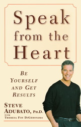Speak from The Heart: Be Yourself and Get Results, Steve Adubato