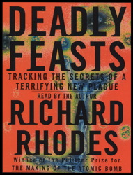 Deadly Feasts: Tracking the Secrets of a Terrifying New Plague, Richard Rhodes