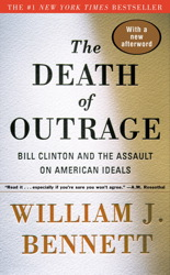 Death of Outrage: Bill Clinton and the Assault on American Ideals, William J. Bennett
