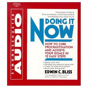 Doing it Now: How To Cure Procrastination And Achieve Your Goals In Twelve Easy Steps, Edwin C. Bliss
