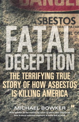 Fatal Deception: The Untold Story of Asbestos: Why it is still legal and killing us, Michael Bowker