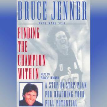 Finding the Champion Within: Step-By-Step Plan Reaching Your Full Potential, Bruce Jenner