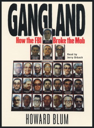 Gangland: How the FBI Broke the Mob, Howard Blum