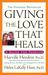 Giving the Love That Heals: A Guide for Parents, Harville Hendrix