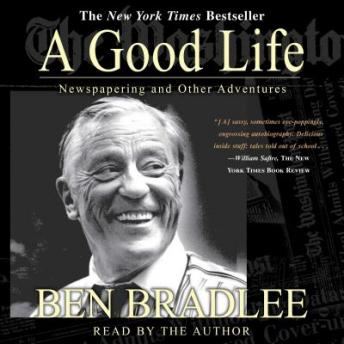 Good Life: A Newspapering and Other Adventures, Ben Bradlee