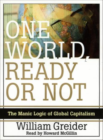 One World Ready or Not: The Manic Logic of Global Capitalism