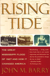 Rising Tide: The Great Mississippi Flood of 1927 and How It Changed America, John M. Barry