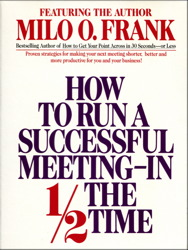 How to Run A Successful Meeting In 1/2 the Time, Milo O. Frank