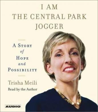 I Am the Central Park Jogger: A Story of Hope and Possibility, Trisha Meili