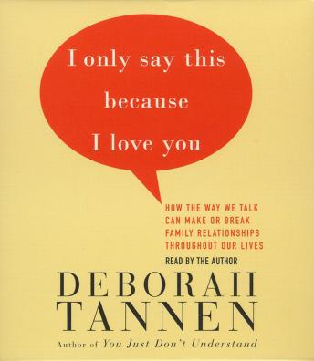 I Only Say This Because I Love You: Talking In Families, Deborah Tannen