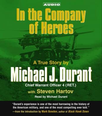 In the Company of Heroes: The True Story of Black Hawk Pilot Michael Durant and the Men Who Fought and Fell at Mogadishu, Steven Hartov, Michael Durant