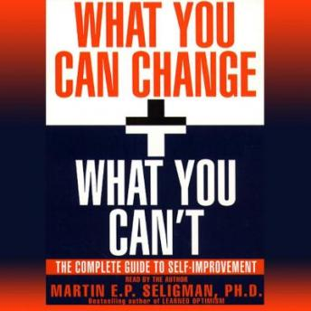 What You Can Change and What You Can't, Martin E.P. Seligman