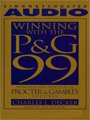 Winning With the P&G 99: Principles and Practices of Procter & Gamble's Success, Charles L. Decker