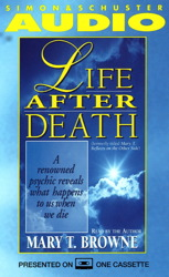 Life After Death: A Renowned Psychic Reveals What Happens to Us When We Die, Mary T. Browne