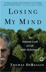 Losing my Mind: An Intimate Look at Life with Alzheimer's, Thomas DeBaggio