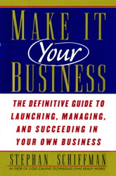 Make It Your Business: The Definitive Guide for Launching and Succeeding in Your Own Business, Stephan Schiffman