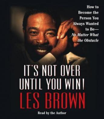 It's Not Over Until You Win: How to Become the Person You Always Wanted to Be -, Les Brown